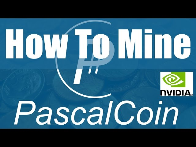 How To Mine PascalCoin On Windows With Nvidia GPU
