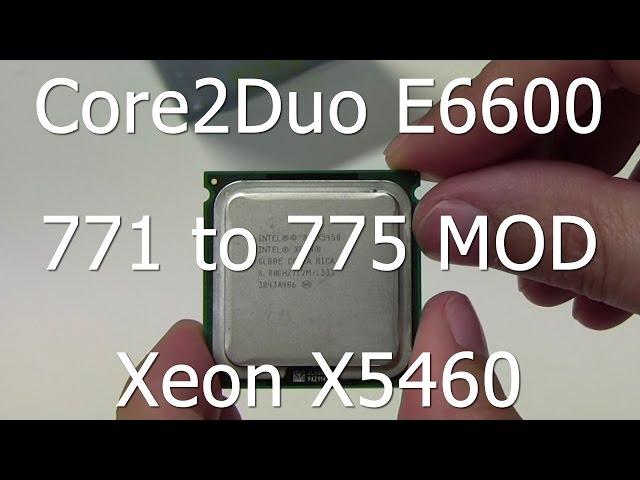 Core2Duo E6600 to Xeon X5450 – Socket LGA 771 to 775 MOD – I